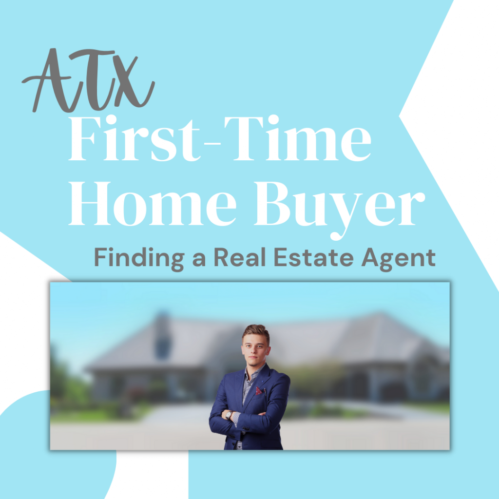 First Time Home Buyer Finding a Real Estate Agent ATX